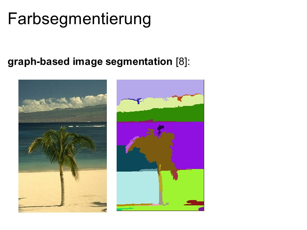 Farbsegmentierung graph-based image segmentation [8]: